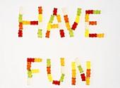 'Have fun' written in Gummi bears